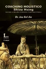 Coaching Holístico – Shiou Hsing Baseado Na Filosofia Da Medicina Tradicional Chinesa — 2ª Edição
